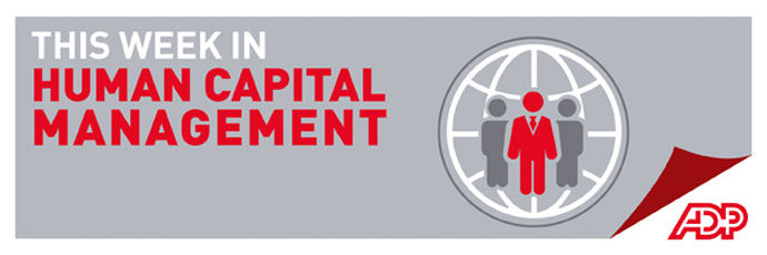 This Week in Human Capital Management